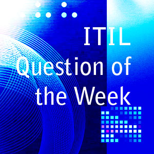 ITIL? Foundation Question of the Week: Service Design